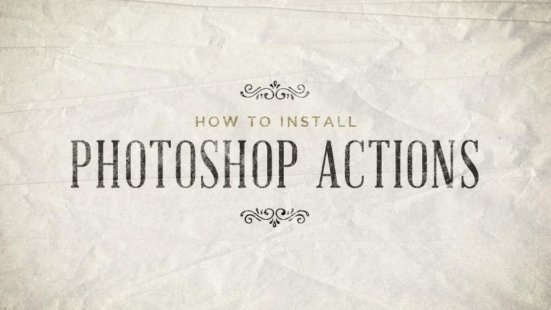 How to Install Photoshop Actions | ShutterSweets